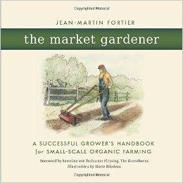 The Market Gardener Jean-Martin Fortier