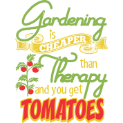 Gardening Is Cheaper Then Therapy