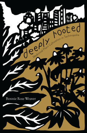 Deeply Rooted: Medicinal Plant Cultivation in Techtropolis by Bonnie Rose Weaver