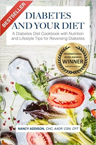 Diabetes and Your Diet: A Diabetes Diet Cookbook with Nutrition and Lifestyle Tips for Reversing Diabetes Nancy Addison