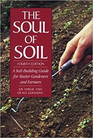 The Soul of the Soil A soil-building Guide for Master Gardeners and Farmers