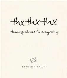 thxthxthx: Thank Goodness for Everything by Leah Dieterich
