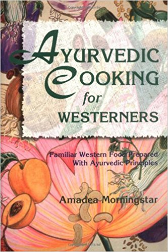Ayurvedic Cooking for Westerners- Familiar Western Food Prepared with Ayurvedic Principles.jpg