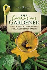 The Ever Curious Gardener: Using a Little Natural Science for a Much Better Garden Lee Reich https://amzn.to/2PZ1k5m