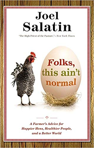 Folks This Ain't Normal by Joel Salatin https://amzn.to/2CuCyFM