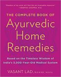 The Complete Book of Ayurvedic Home Remedies: Based on the Timeless Wisdom of India's 5,000-Year-Old Medical System by Vasant Lad
