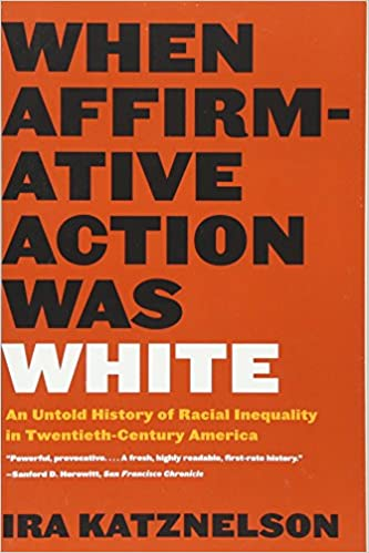 When Affirmative Action Was White- An Untold History of Racial Inequality in Twentieth-Century America
