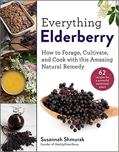 Everything Elderberry- How to Forage, Cultivate, and Cook with this Amazing Natural Remedy