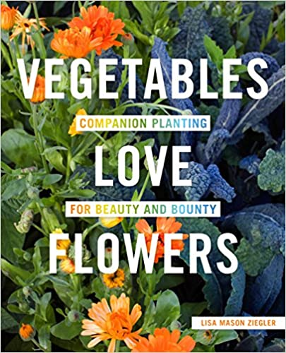 Vegetables Love Flowers- Companion Planting for Beauty and Bounty