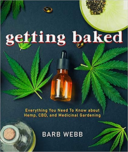 Getting Baked- Everything You Need to Know about Hemp, CBD, and Medicinal Gardening