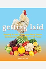 Getting Laid- Everything You Need to Know About Raising Chickens, Gardening and Preserving — with Over 100 Recipes!